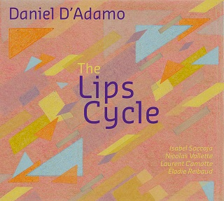 The Lips Cycle, cinq pièces de Daniel d'Adamo, comme autour de la bouche...