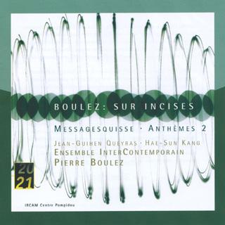 Pierre Boulez | Sur Incises – Messagesquisse – Anthèmes 2