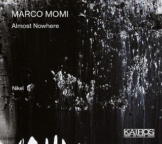 Trois opus de Marco Momi (né en 1978) joués par Nikel pour le label Kairos