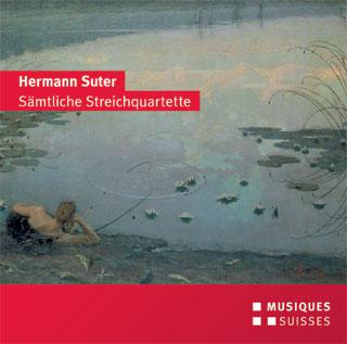 Hermann Suter | quatuors à cordes Op.1 n°1 – Op.10 n°2 – Op.20 n°3