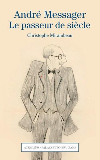 André Messager – Le passeur de siècle, biographie de Christophe Mirambeau