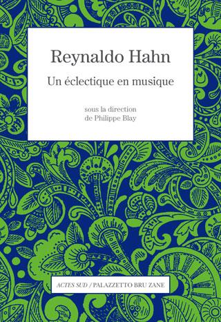 "Fruit d'un colloque de 2011 : ""Reynaldo Hahn, un éclectique en musique"""