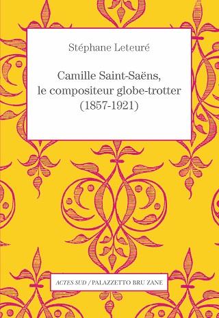 Stéphane Leteuré brosse le portrait de Camille Saint-Saëns en globe-trotter