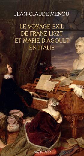 J.-C. Menou publie Le voyage-exil de Franz Liszt et Marie d'Agoult en Italie