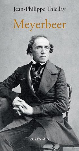 Meyerbeer, une biographie concentrée signée Jean-Philippe Thiellay