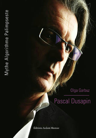Olga Garbuz signe Pascal Dusapin – Mythe Algorithme Palimpseste