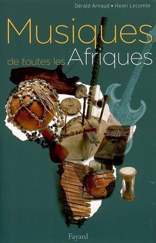 Musiques de toutes les Afriques, par Gérald Arnaud et Henri Lecomte