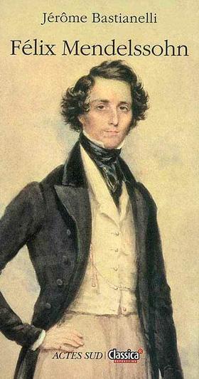 biographie de Félix Mendelssohn par Jérôme Bastianelli