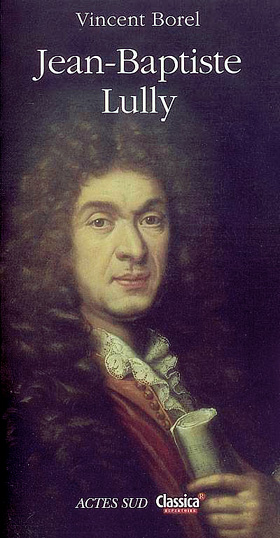 Biographie de Jean-Baptiste Lully par Vincent borel