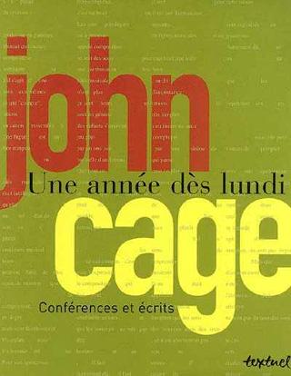John Cage | Une année dès lundi – Conférences et écrits