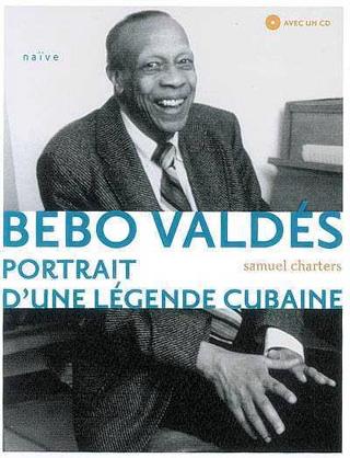 Bebo Valdés – Portrait d'une légende cubaine, par Samuel Charters