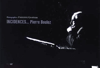 Incidences… Pierre Boulez, photographies de Philippe Gontier