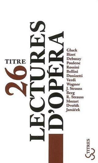 Lectures d'opéra, recueil de dix-sept textes de programmes parisiens