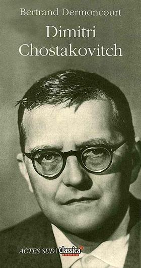 biographie de Dimitri Chostakovitch par Bertrand Dermoncourt