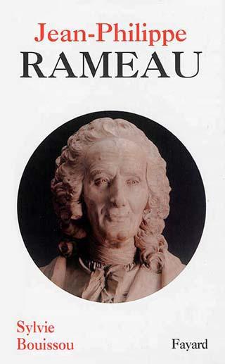 biographie de Jean-Philippe Rameau, par Sylvie Bouissou