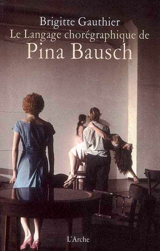Le langage chorégraphique de Pina Bausch, par Brigitte Gauthier
