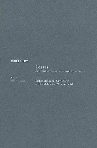 Gérard Grisey | Écrits ou l'invention de la musique spectrale