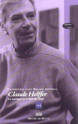 La musique sur le bout des doigts (entretiens avec Claude Helffer)