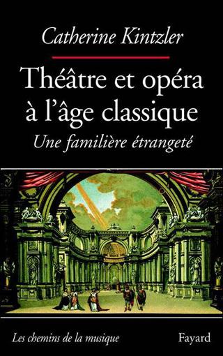 Théâtre et opéra à l'âge classique – Une familière étrangeté