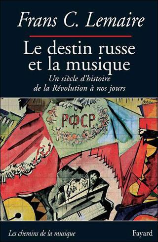 Le destin russe et la musique – un siècle d'histoire, par Frans C. Lemaire