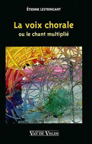 La voix chorale ou le chant multiplié, par Étienne Lestringant