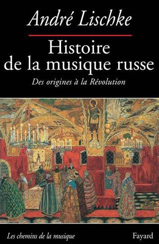 Histoire de la musique russe, des origines à la révolution, par André Lischke