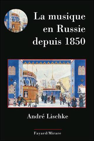 André Lischke résume la musique en Russie depuis 1850