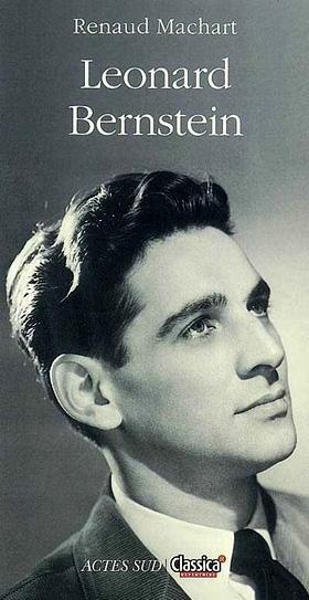biographie de Leonard Bernstein par Renaud Machart