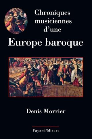 Chroniques musiciennes d'une Europe baroque, par Denis Morrier