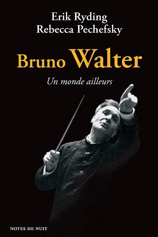 Erik Ryding et Rebecca Pechefsky racontent Bruno Walter (1876-1962)
