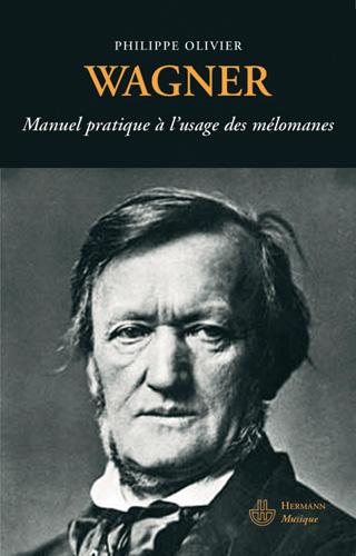 Wagner – manuel pratique à l'usage des mélomanes