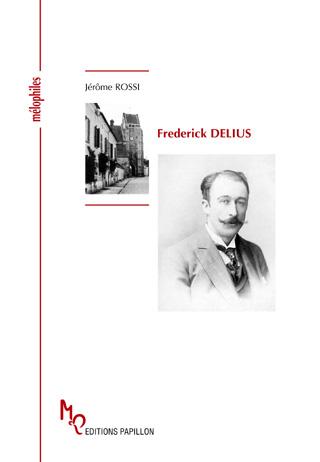 Frederick Delius ou Une célébration de la vie, un ouvrage de Jérôme Rossi