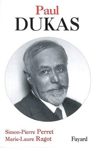 Biographie de Paul Dukas par Simon-Pierre Perret et Marie-Laure Ragot