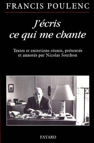 J'écris ce qui me chante (textes et entretiens de Francis Poulenc)