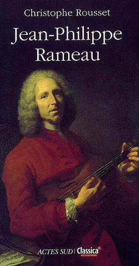 biographie de Jean-Philippe Rameau par Christophe Rousset