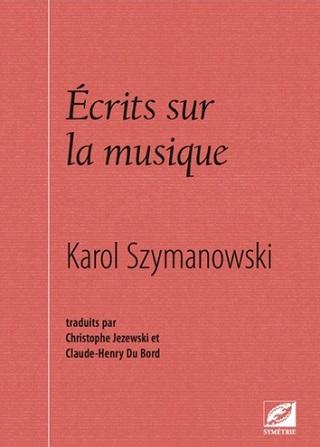Symétrie publie des écrits sur la musique de Karol Szymanowski (1882-1937)