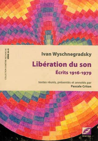 Pascale Criton réunit les écrits d'Ivan Wyschnegradsky (1893-1979)