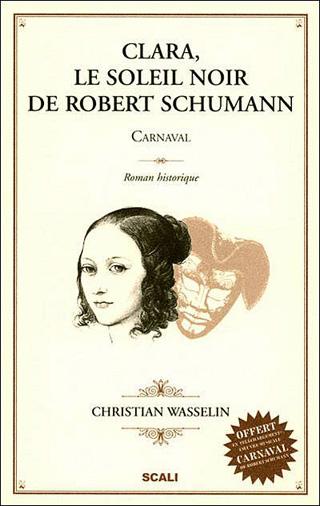 Clara, le soleil noir de Robert Schumann, un roman de Christian Wasselin